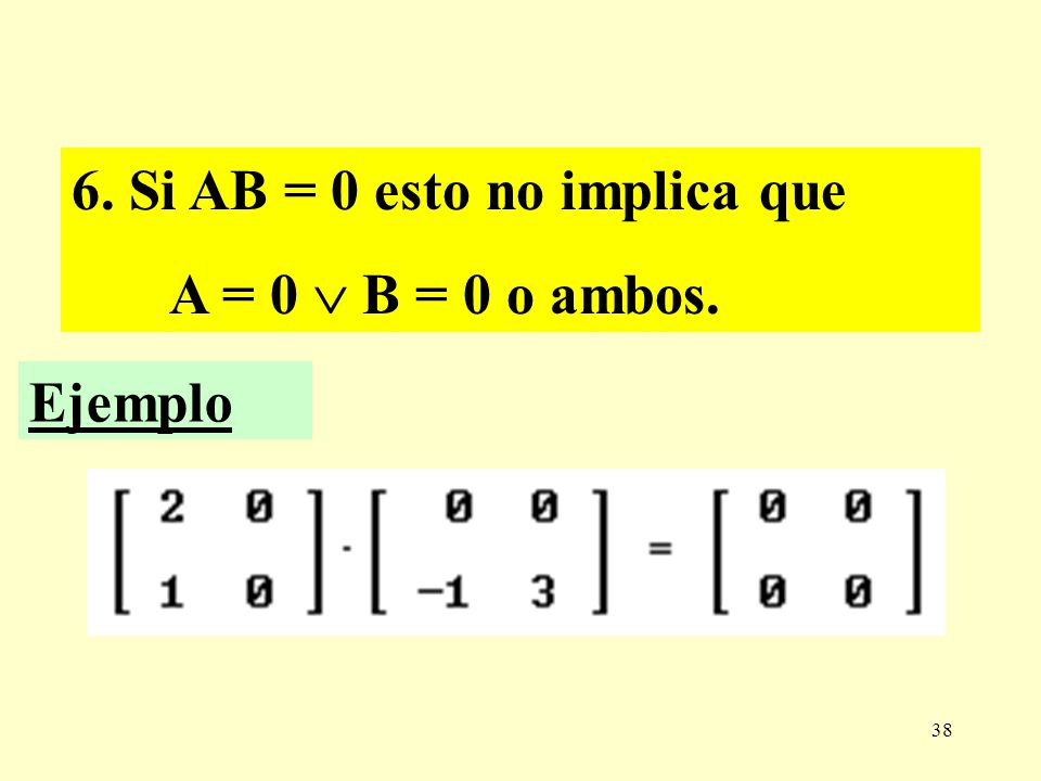 6. Si AB = 0 esto no implica que
