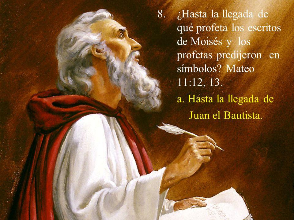 ¿Hasta la llegada de qué profeta los escritos de Moisés y los profetas predijeron en símbolos Mateo 11:12, 13.