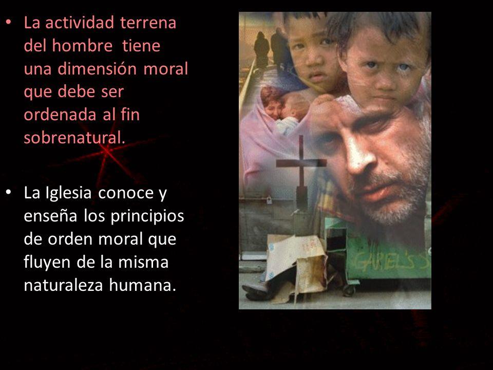 La actividad terrena del hombre tiene una dimensión moral que debe ser ordenada al fin sobrenatural.