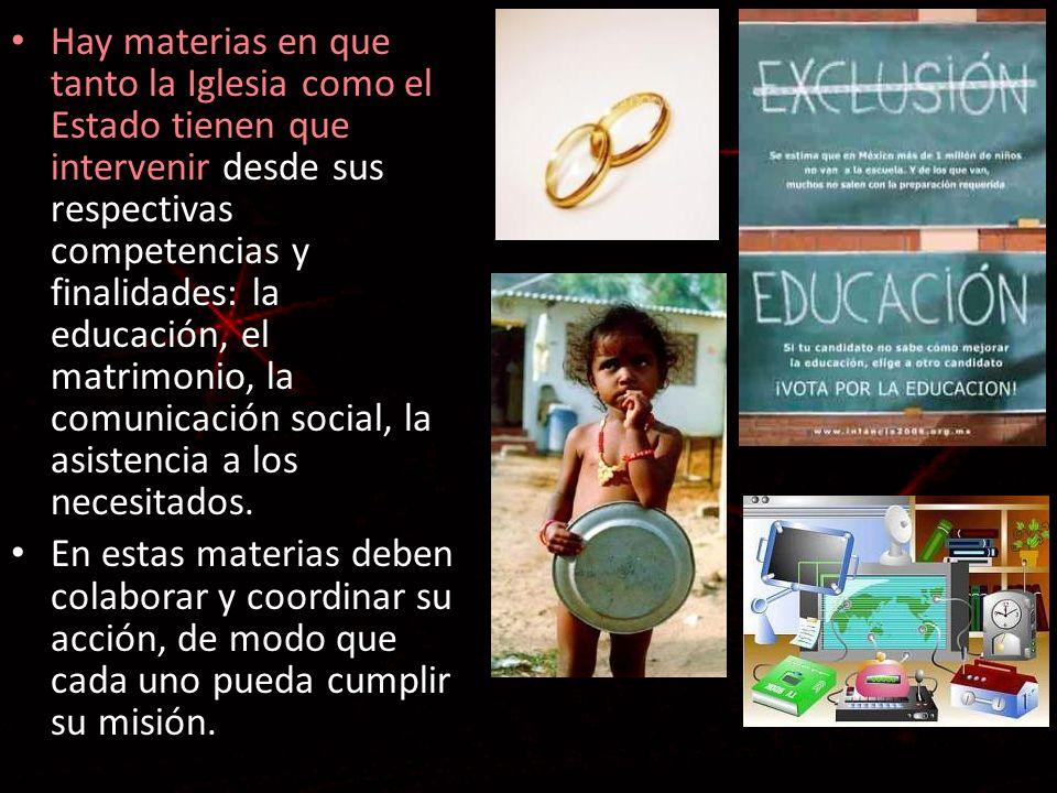 Hay materias en que tanto la Iglesia como el Estado tienen que intervenir desde sus respectivas competencias y finalidades: la educación, el matrimonio, la comunicación social, la asistencia a los necesitados.