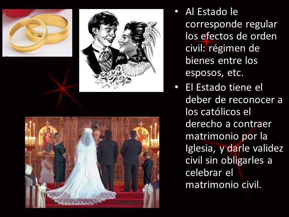Al Estado le corresponde regular los efectos de orden civil: régimen de bienes entre los esposos, etc.