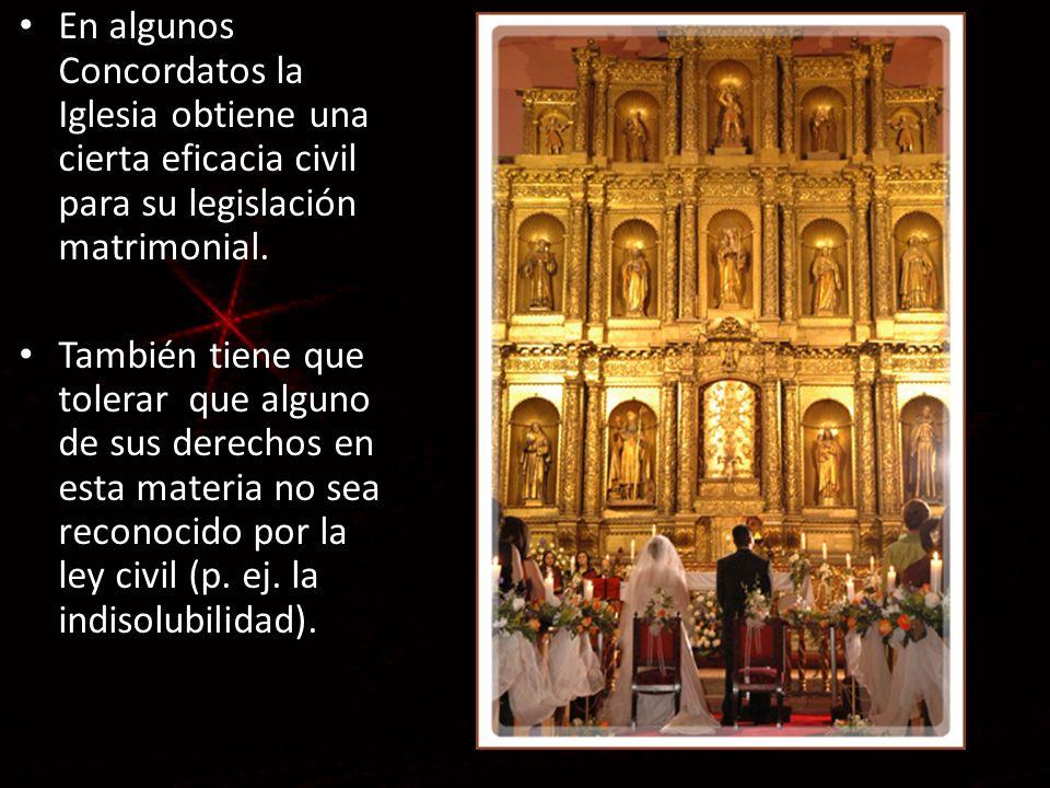 En algunos Concordatos la Iglesia obtiene una cierta eficacia civil para su legislación matrimonial.