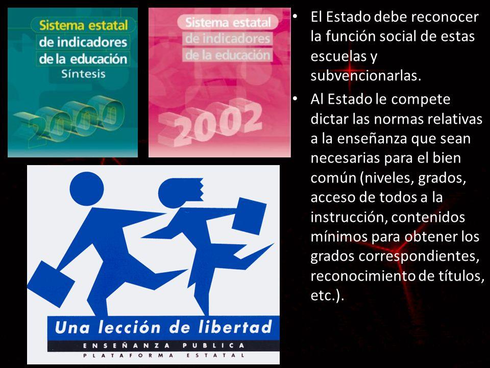 El Estado debe reconocer la función social de estas escuelas y subvencionarlas.