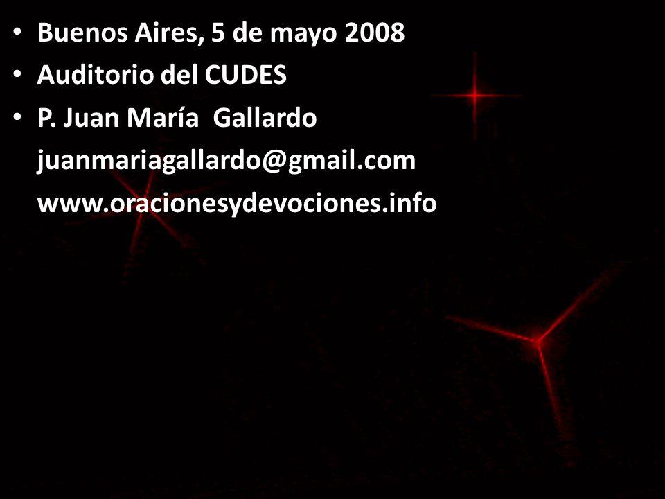 Buenos Aires, 5 de mayo 2008 Auditorio del CUDES. P. Juan María Gallardo. juanmariagallardo@gmail.com.