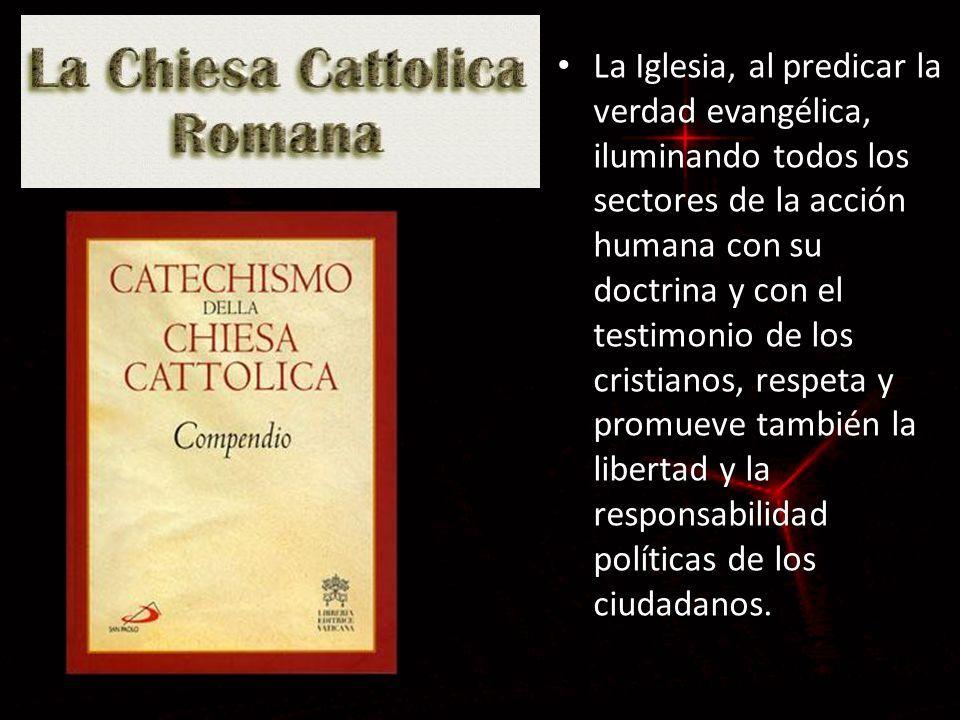 La Iglesia, al predicar la verdad evangélica, iluminando todos los sectores de la acción humana con su doctrina y con el testimonio de los cristianos, respeta y promueve también la libertad y la responsabilidad políticas de los ciudadanos.
