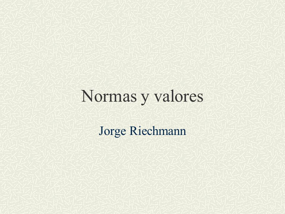 Normas y valores Jorge Riechmann