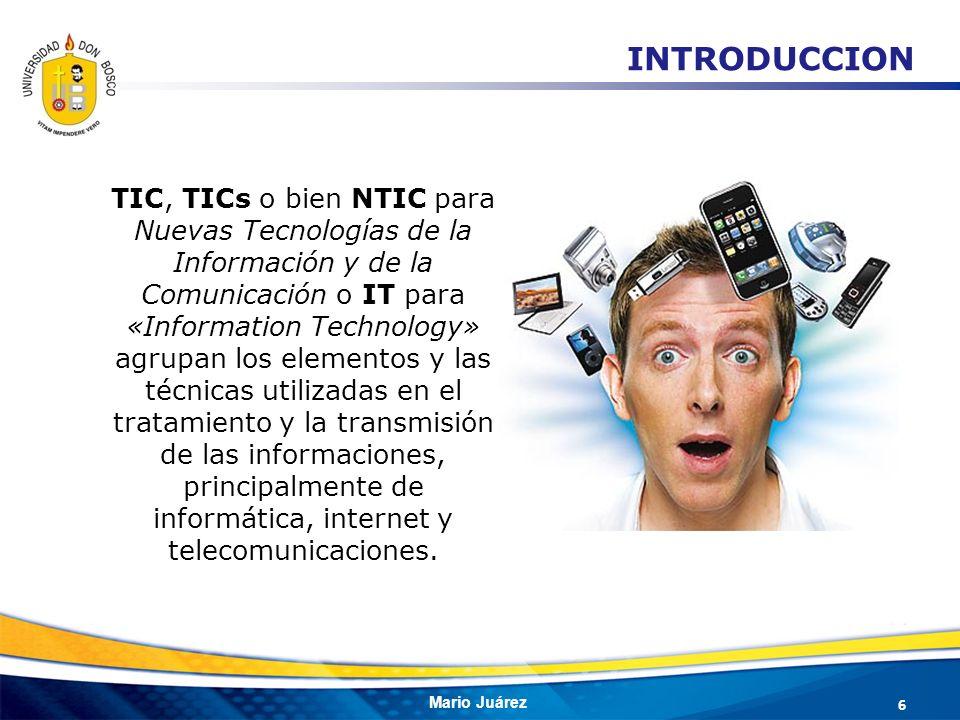 INTRODUCCION TIC, TICs o bien NTIC para Nuevas Tecnologías de la Información y de la Comunicación o IT para «Information Technology»