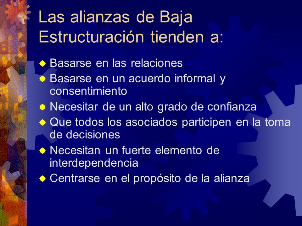 Las alianzas de Baja Estructuración tienden a: