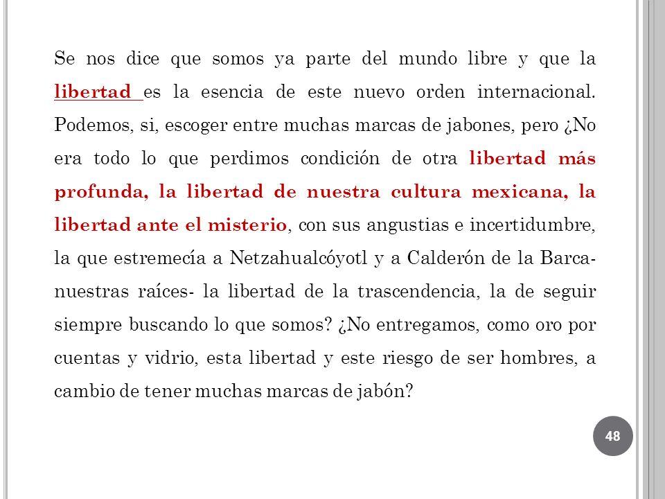 Se nos dice que somos ya parte del mundo libre y que la libertad es la esencia de este nuevo orden internacional.
