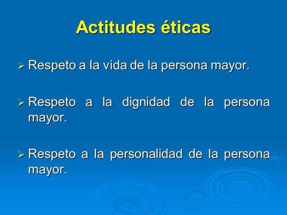 Actitudes éticas Respeto a la vida de la persona mayor.