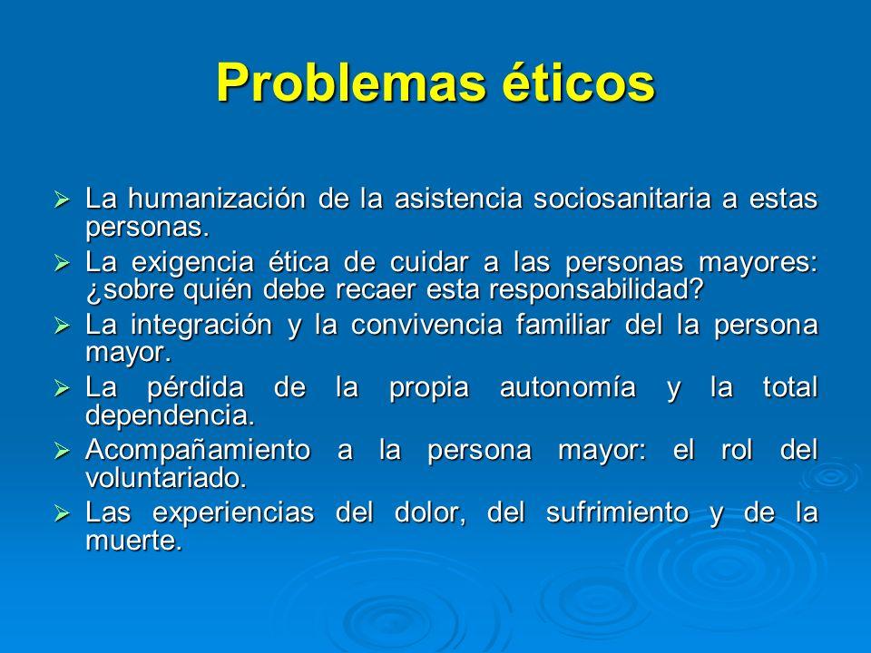Problemas éticos La humanización de la asistencia sociosanitaria a estas personas.