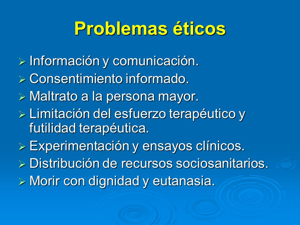 Problemas éticos Información y comunicación. Consentimiento informado.