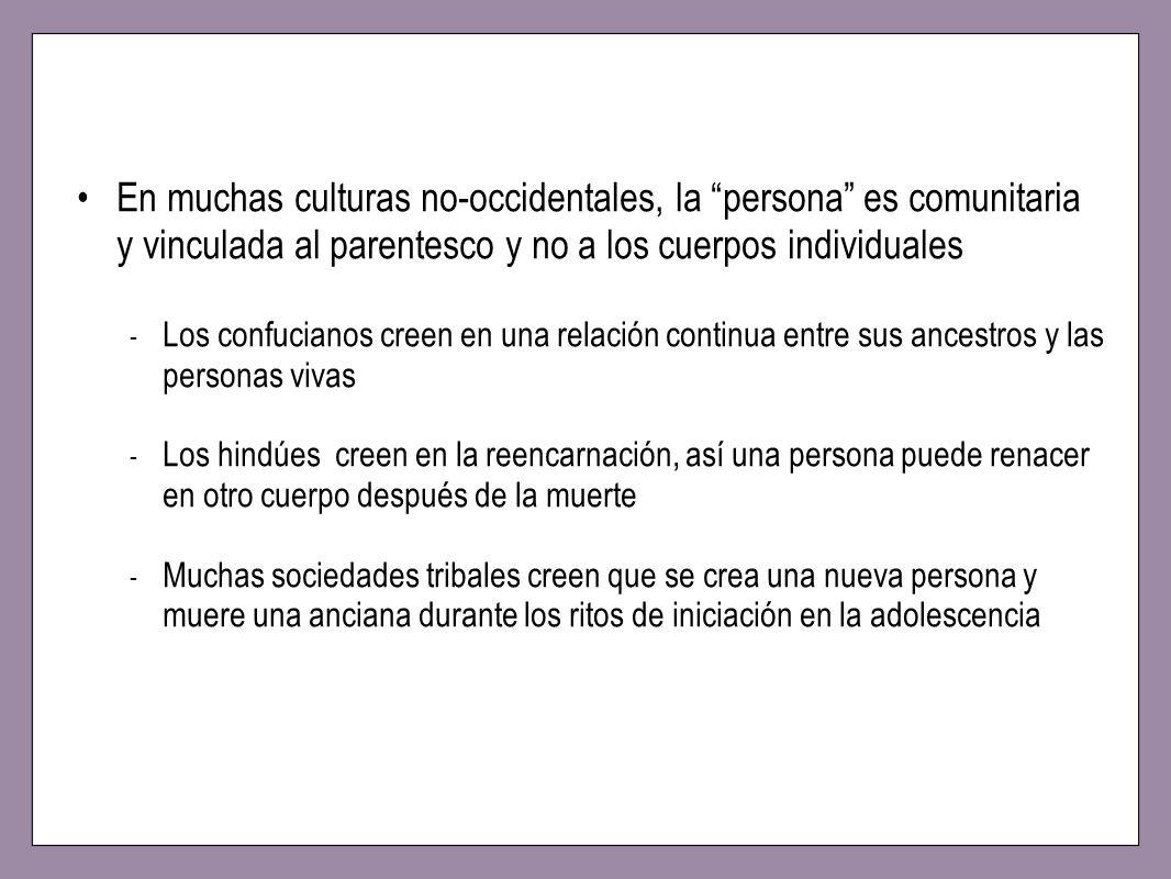 En muchas culturas no-occidentales, la persona es comunitaria y vinculada al parentesco y no a los cuerpos individuales
