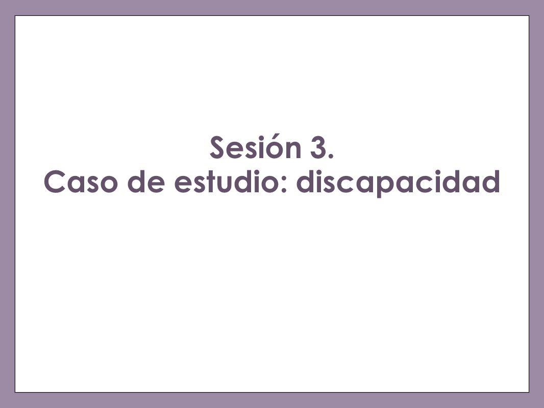 Sesión 3. Caso de estudio: discapacidad