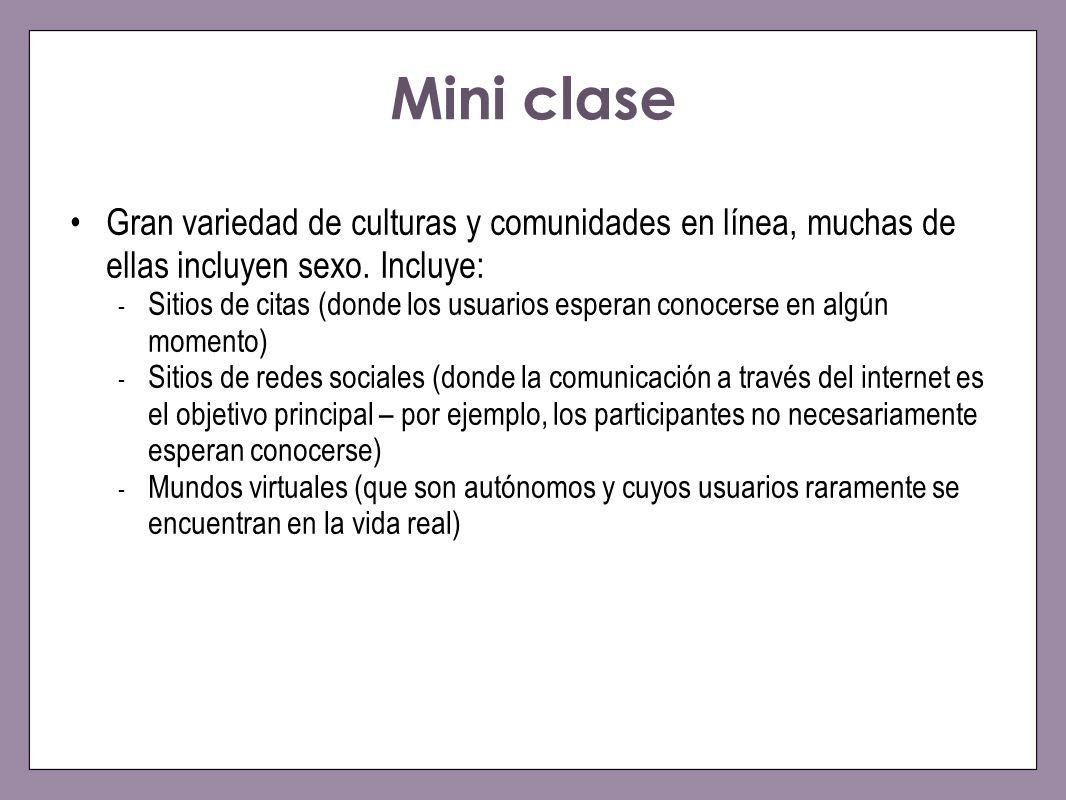 Mini clase Gran variedad de culturas y comunidades en línea, muchas de ellas incluyen sexo. Incluye: