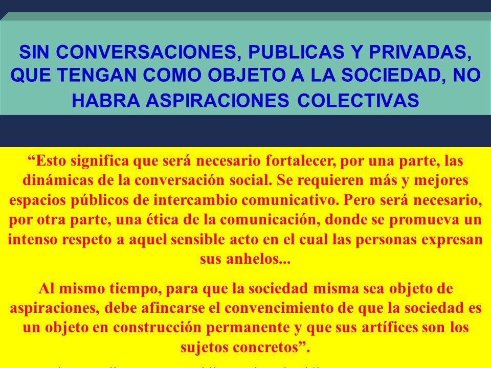 SIN CONVERSACIONES, PUBLICAS Y PRIVADAS, QUE TENGAN COMO OBJETO A LA SOCIEDAD, NO HABRA ASPIRACIONES COLECTIVAS