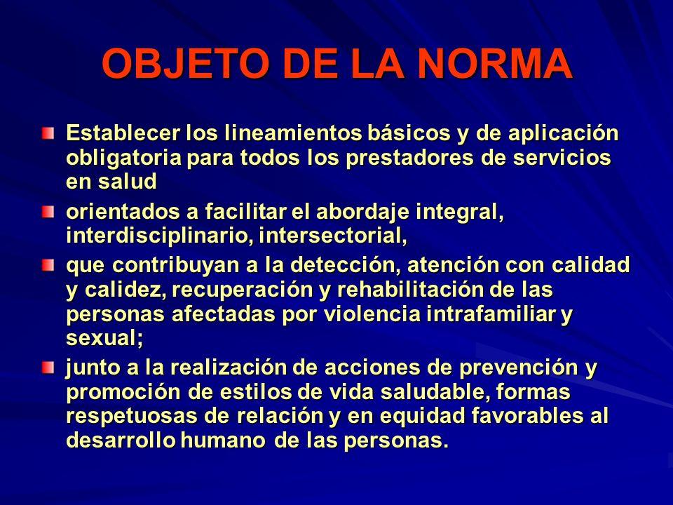 OBJETO DE LA NORMA Establecer los lineamientos básicos y de aplicación obligatoria para todos los prestadores de servicios en salud.