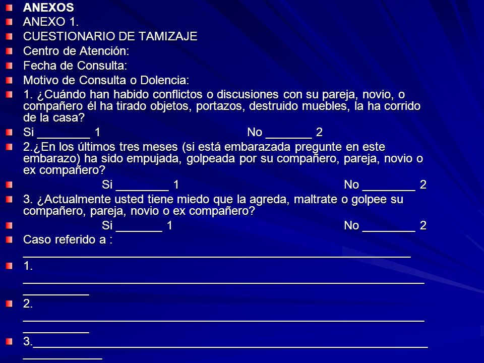 ANEXOS ANEXO 1. CUESTIONARIO DE TAMIZAJE. Centro de Atención: Fecha de Consulta: Motivo de Consulta o Dolencia: