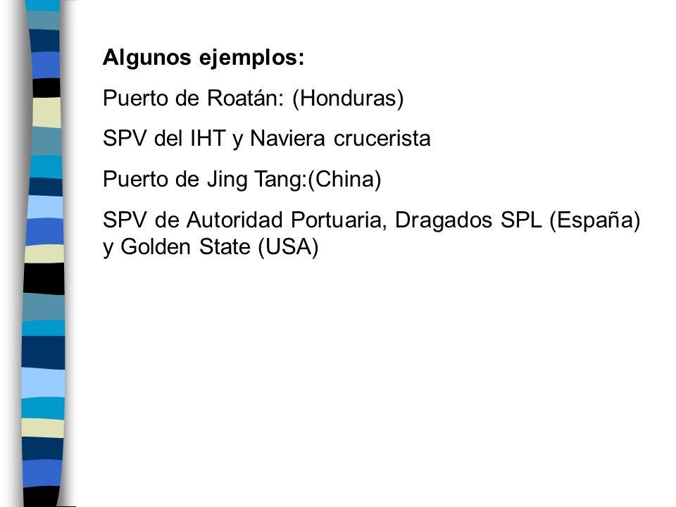 Algunos ejemplos: Puerto de Roatán: (Honduras) SPV del IHT y Naviera crucerista. Puerto de Jing Tang:(China)