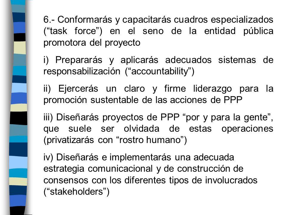 6.- Conformarás y capacitarás cuadros especializados ( task force ) en el seno de la entidad pública promotora del proyecto