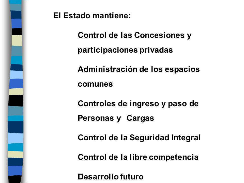 El Estado mantiene: Control de las Concesiones y participaciones privadas. Administración de los espacios comunes.