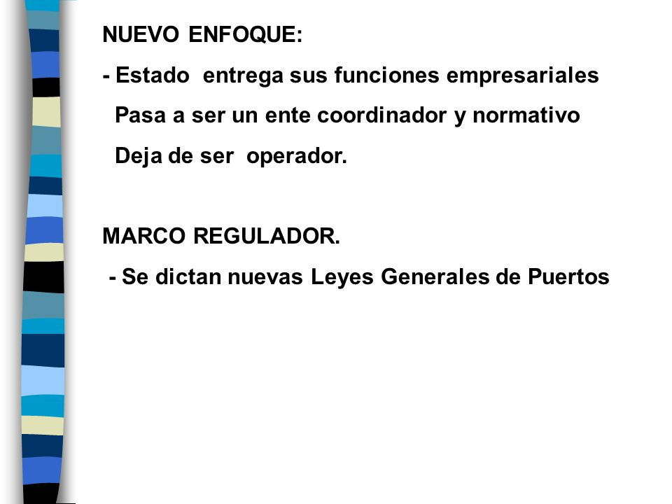 NUEVO ENFOQUE: - Estado entrega sus funciones empresariales. Pasa a ser un ente coordinador y normativo.