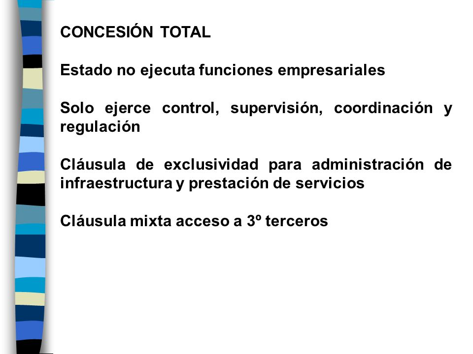 CONCESIÓN TOTAL Estado no ejecuta funciones empresariales. Solo ejerce control, supervisión, coordinación y regulación.