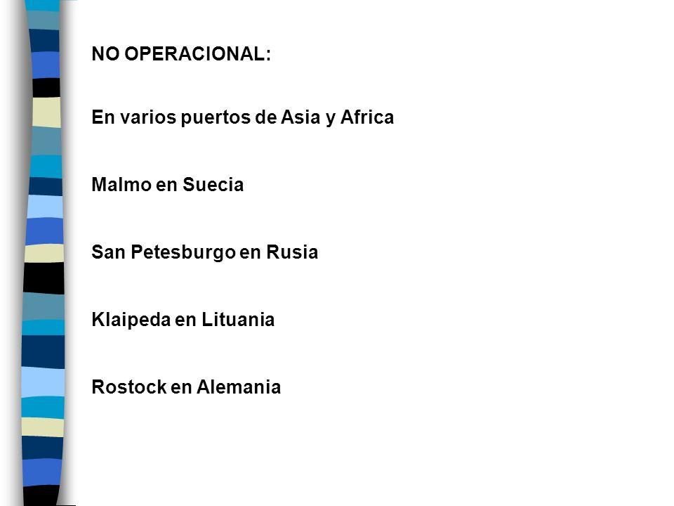 NO OPERACIONAL: En varios puertos de Asia y Africa. Malmo en Suecia. San Petesburgo en Rusia. Klaipeda en Lituania.