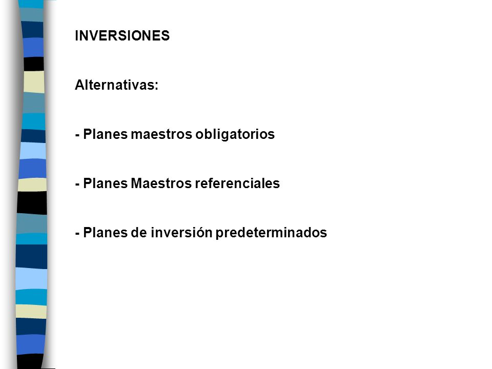 INVERSIONES Alternativas: - Planes maestros obligatorios.