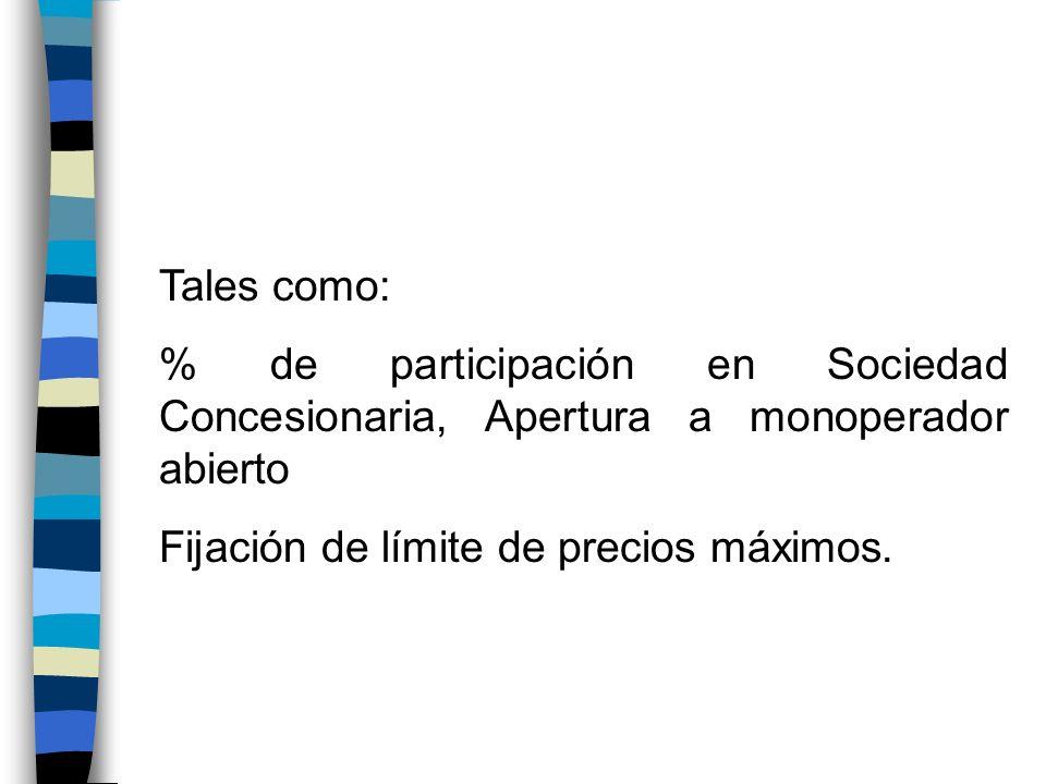 Tales como:% de participación en Sociedad Concesionaria, Apertura a monoperador abierto.