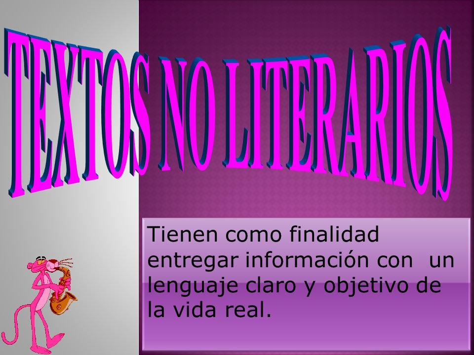 TEXTOS NO LITERARIOS Tienen como finalidad entregar información con un lenguaje claro y objetivo de la vida real.