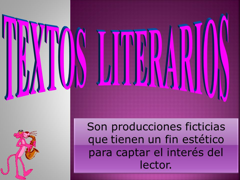 TEXTOS LITERARIOS Son producciones ficticias que tienen un fin estético para captar el interés del lector.