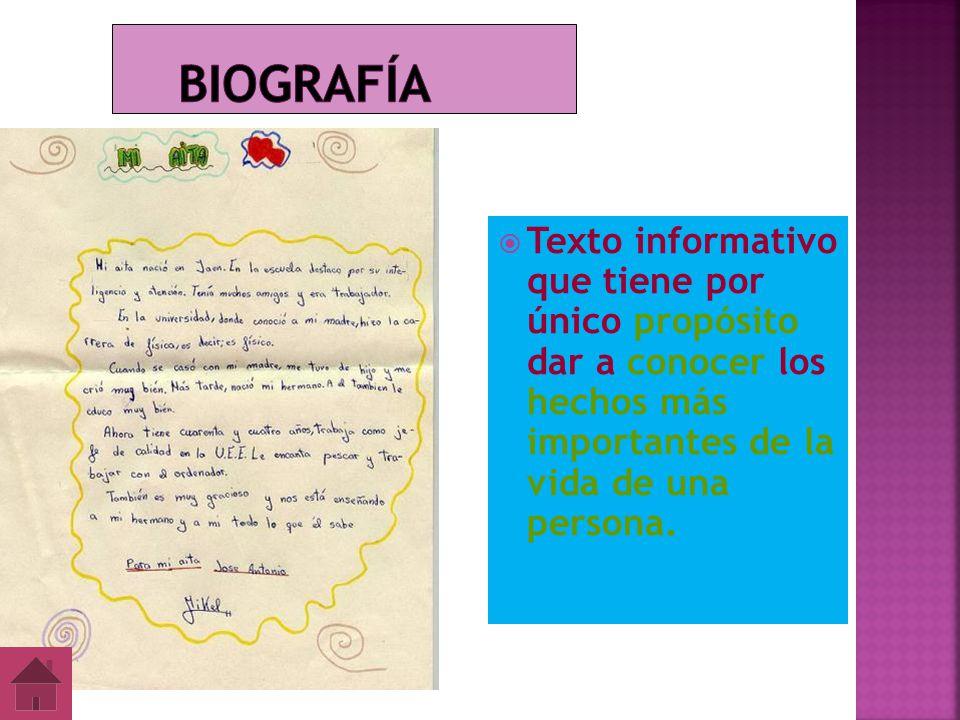 Biografía Texto informativo que tiene por único propósito dar a conocer los hechos más importantes de la vida de una persona.