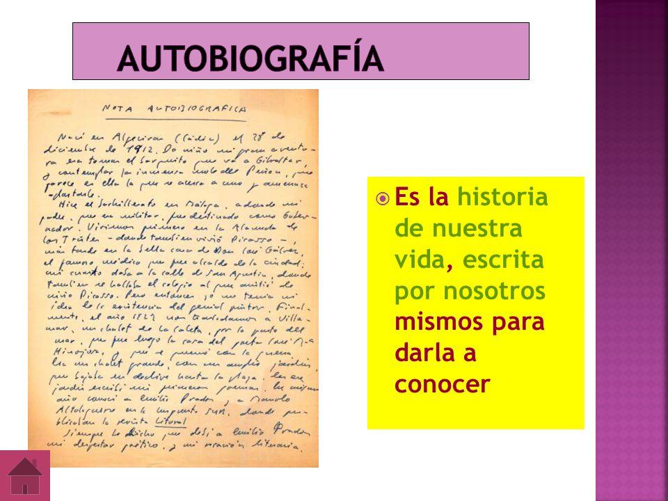Autobiografía Es la historia de nuestra vida, escrita por nosotros mismos para darla a conocer.