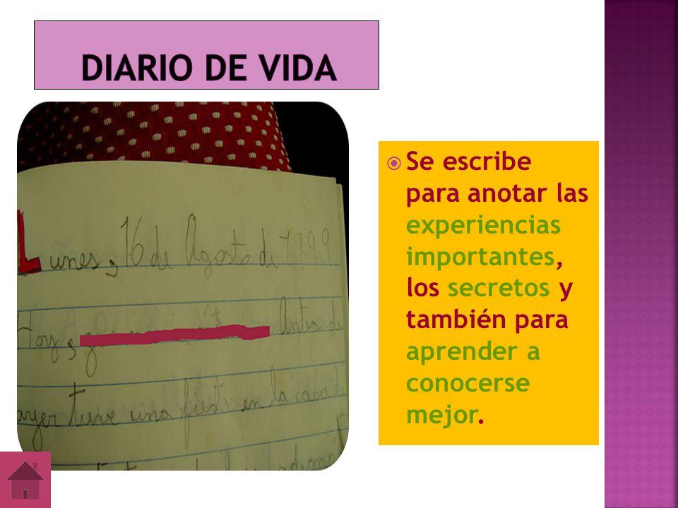 Diario de Vida Se escribe para anotar las experiencias importantes, los secretos y también para aprender a conocerse mejor.