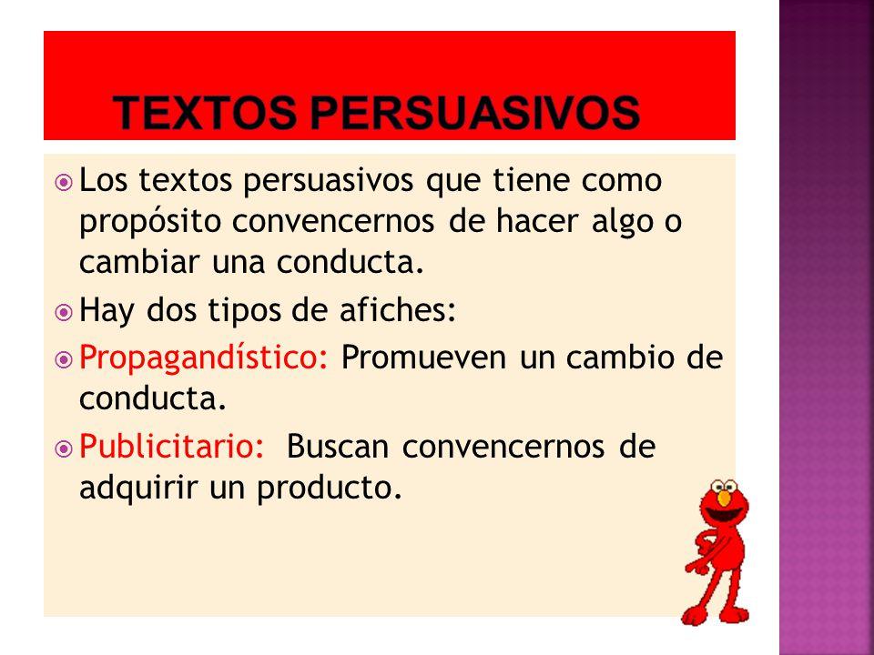Textos persuasivos Los textos persuasivos que tiene como propósito convencernos de hacer algo o cambiar una conducta.