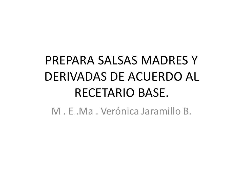 PREPARA SALSAS MADRES Y DERIVADAS DE ACUERDO AL RECETARIO BASE.
