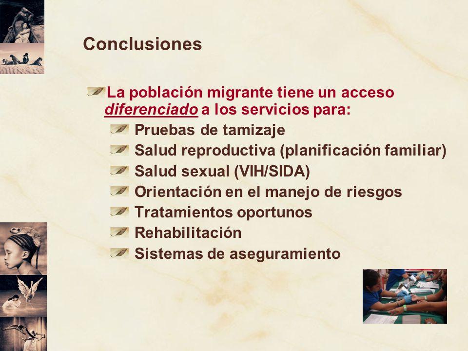 ConclusionesLa población migrante tiene un acceso diferenciado a los servicios para: Pruebas de tamizaje.