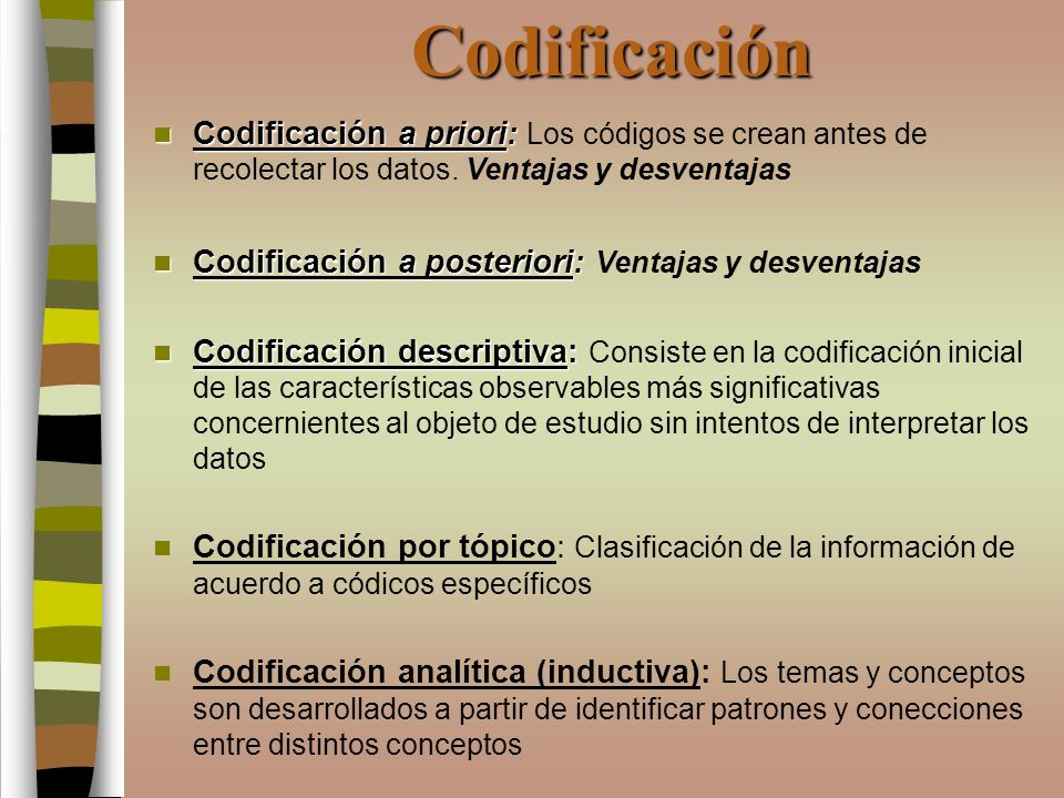 Codificación Codificación a priori: Los códigos se crean antes de recolectar los datos. Ventajas y desventajas.