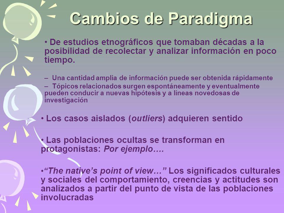 Cambios de Paradigma De estudios etnográficos que tomaban décadas a la posibilidad de recolectar y analizar información en poco tiempo.