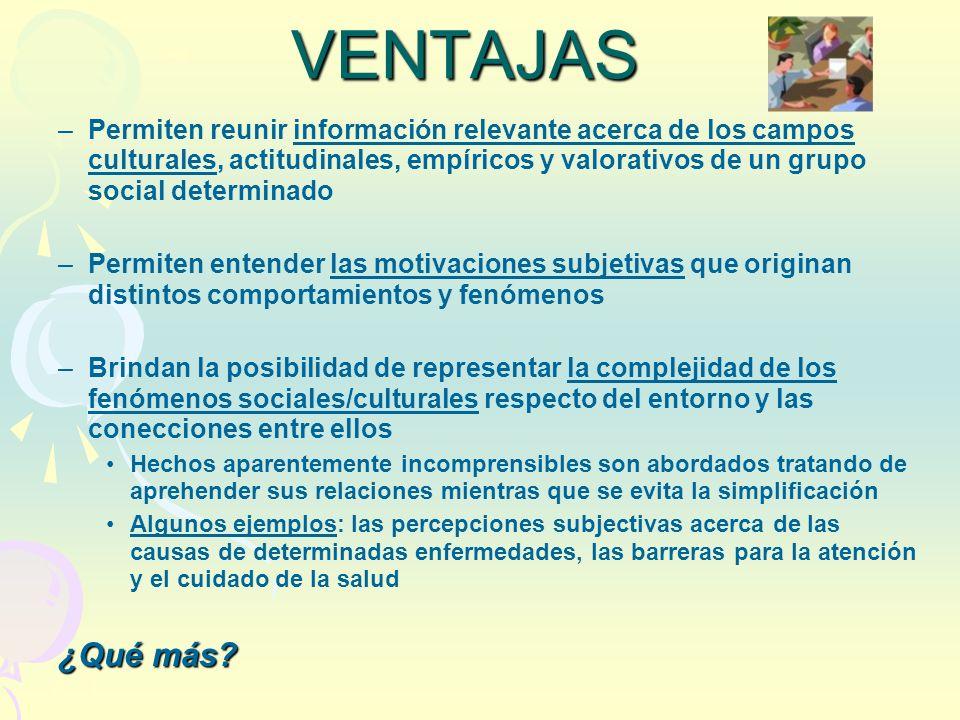 VENTAJAS Permiten reunir información relevante acerca de los campos culturales, actitudinales, empíricos y valorativos de un grupo social determinado.