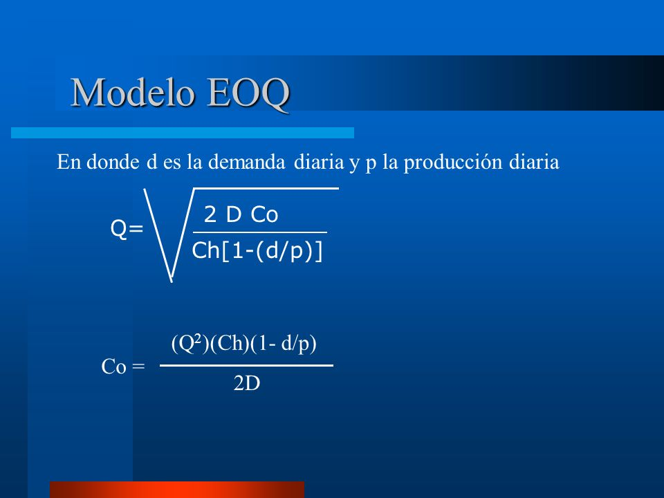 Modelo EOQ En donde d es la demanda diaria y p la producción diaria