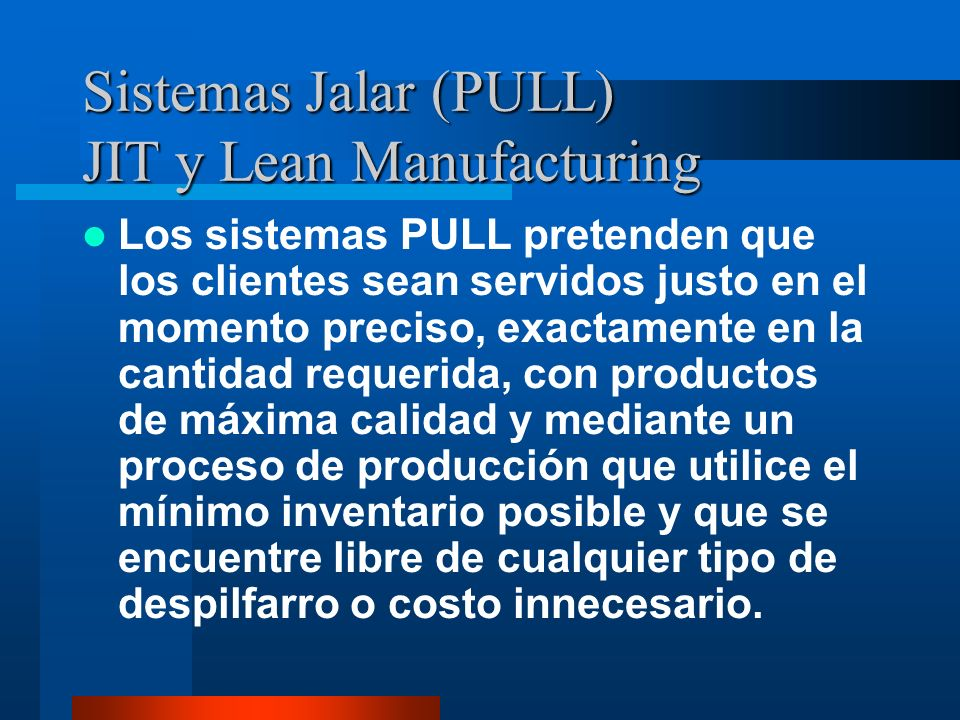 Sistemas Jalar (PULL) JIT y Lean Manufacturing