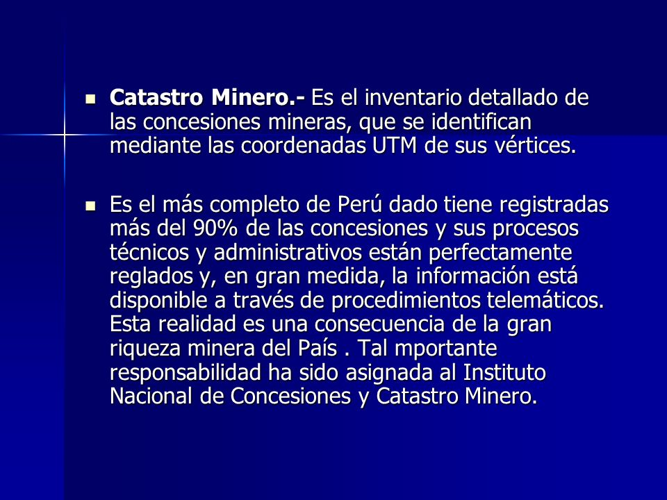 Catastro Minero.- Es el inventario detallado de las concesiones mineras, que se identifican mediante las coordenadas UTM de sus vértices.