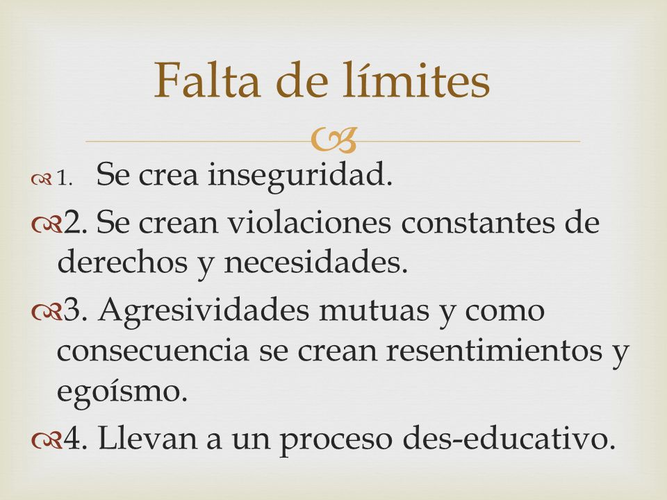 Falta de límites1. Se crea inseguridad. 2. Se crean violaciones constantes de derechos y necesidades.
