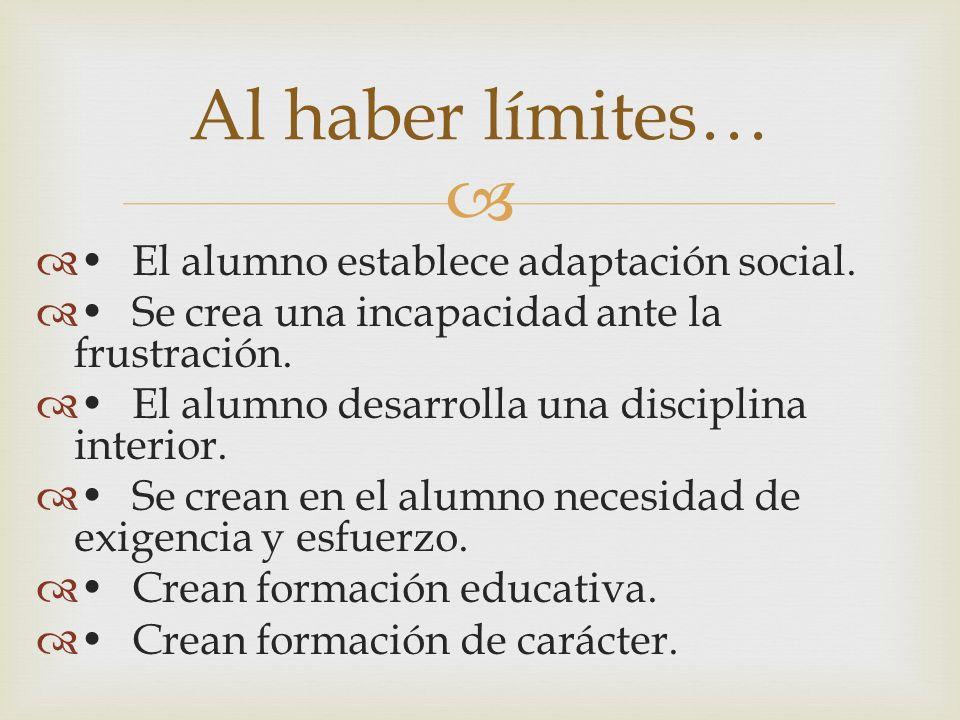 Al haber límites… • El alumno establece adaptación social.