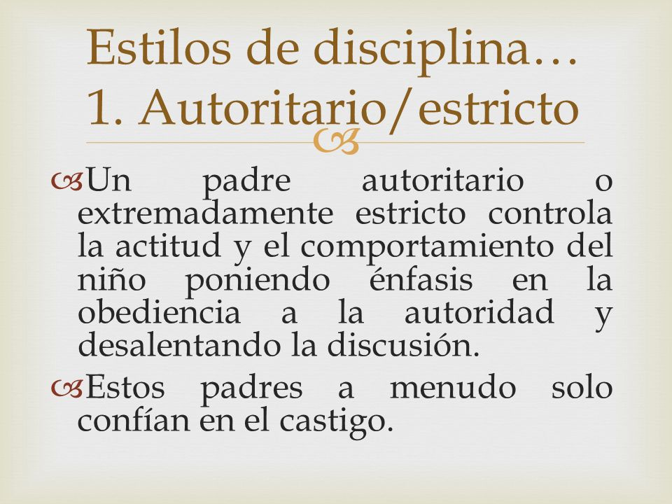 Estilos de disciplina… 1. Autoritario/estricto