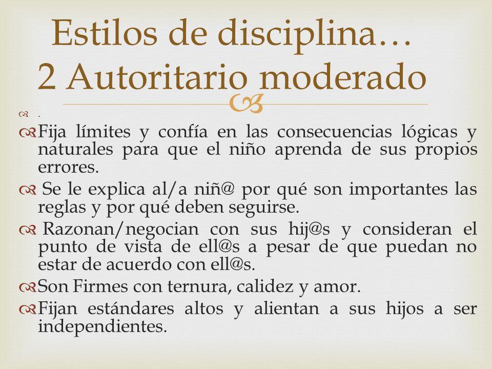 Estilos de disciplina… 2 Autoritario moderado