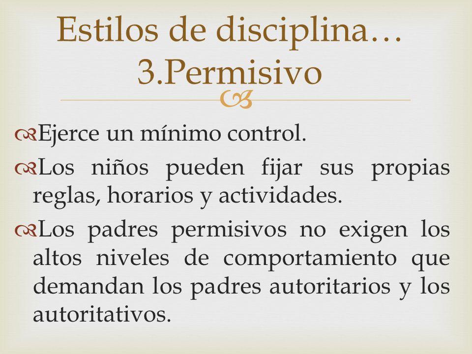 Estilos de disciplina… 3.Permisivo