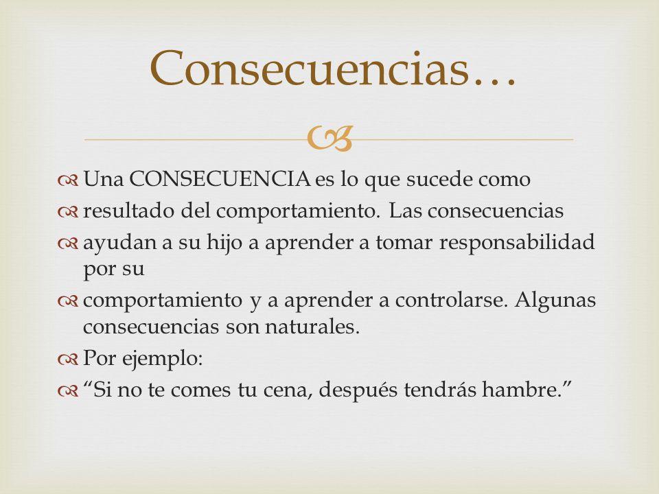 Consecuencias… Una CONSECUENCIA es lo que sucede como